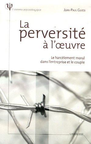 La perversité à l'oeuvre : Le harcèlement moral dans l'entreprise et le couple