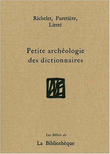 Petite archéologie des dictionnaires : Richelet, Furetière, Littré de Jacques Damade (Sous la direction de) (1997) Broché