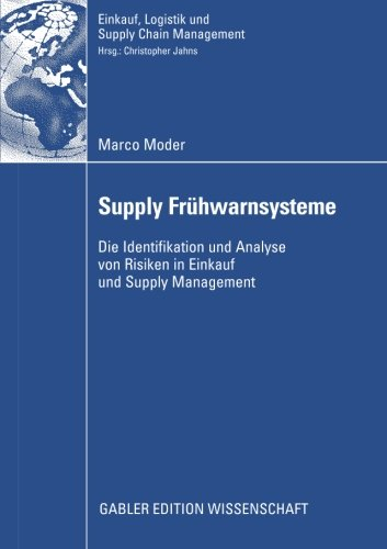 Supply Frühwarnsysteme: Die Identifikation und Analyse von Risiken in Einkauf und Supply Management (Einkauf, Logistik und Supply Chain Management) (German Edition)