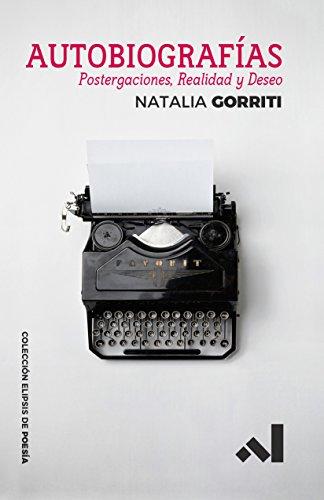 Autobiografias: Postergaciones, Realidad y Deseo (Elipsis de Poesia nº 2) por Natalia Gorriti