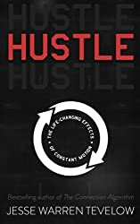 Hustle: The Life Changing Effects of Constant Motion by Jesse Warren Tevelow (2015-12-14)