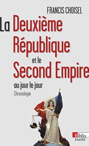 La Deuxième République et le Second Empire au jour le jour : Chronologie par Francis Choisel