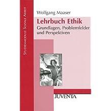 Lehrbuch Ethik: Grundlagen, Problemfelder und Perspektiven (Studienmodule Soziale Arbeit)