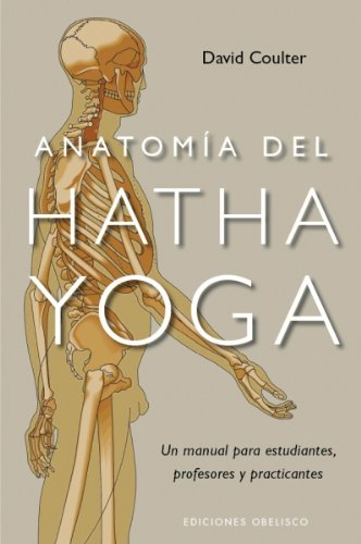 anatomia del hatha yoga / anatomy of hatha yoga: un manual para estudiantes, profesores y practicantes / a manual for students, teachers and practitioners