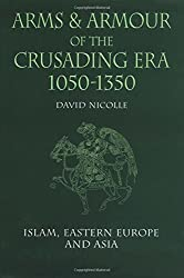 Arms & Armour of the Crusading Era, 1050-1350: Islam, Eastern Europe and Asia (Vol 2) by David Nicolle (1999) Hardcover