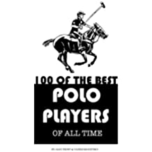 100 of the Best Polo Players of All Time (English Edition)