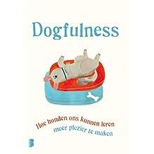 Dogfulness: Hoe honden ons kunnen leren meer plezier te maken