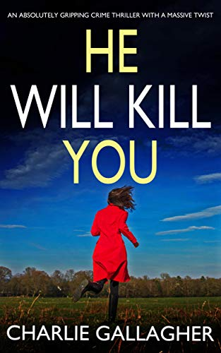HE WILL KILL YOU an absolutely gripping crime thriller with a massive twist by [GALLAGHER, CHARLIE]