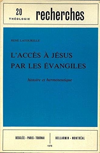 L'acces a' Jesus par les Evangiles. Histoire et hermeneutique.