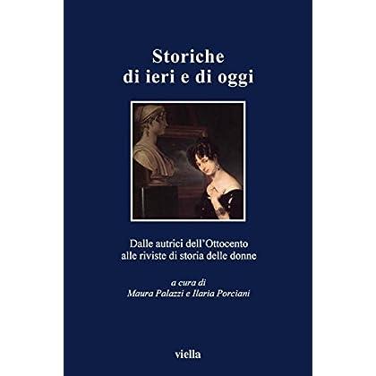 Storiche Di Ieri E Di Oggi: Dalle Autrici Dell'Ottocento Alle Riviste Di Storia Delle Donne (I Libri Di Viella Vol. 44)