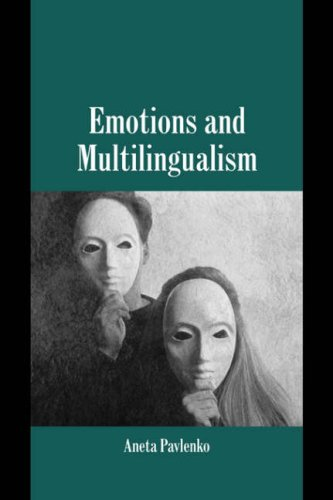 Emotions and Multilingualism (Studies in Emotion and Social Interaction)