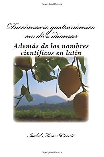 Diccionario gastronomico en diez idiomas: (Además del nombre científico en latín) por Isabel Mata Vicente