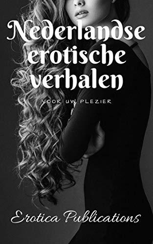 Nederlandse erotische verhalen: voor uw plezier (Dutch Edition) por Sonam Thapa