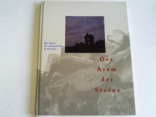 Der Atem der Steine: Die Ruine der Frauenkirche in Dresden