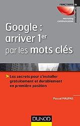 Google : arriver 1er par les mots clés : Les secrets pour s'installer gratuitement et durablement en 1ère position (Marketing - Communication)