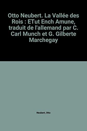 Otto Neubert. La Valle des Rois : ETut Ench Amune, traduit de l'allemand par C. Carl Munch et G. Gilberte Marchegay