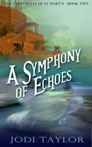 A Symphony of Echoes (The Chronicles of St Mary's) (Volume 2) by Jodi Taylor (2014-06-07)