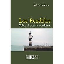Los rendidos: Sobre el don de perdonar (Spanish Edition)