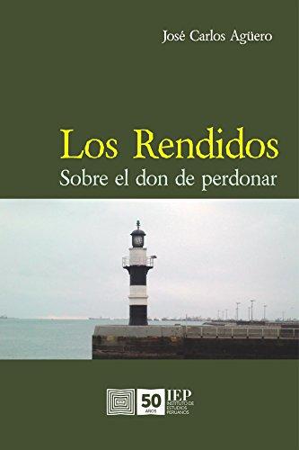 Los rendidos: Sobre el don de perdonar por José Carlos Agüero