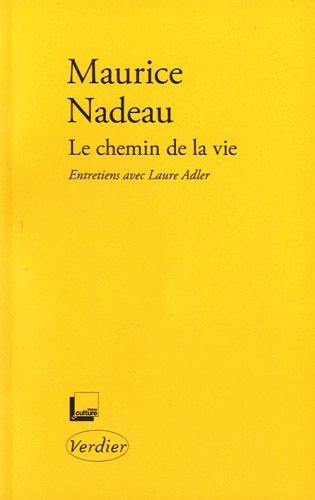 Le chemin de la vie : Entretiens avec Laure Adler par Maurice Nadeau, Tiphaine Samoyault, Ling Xi