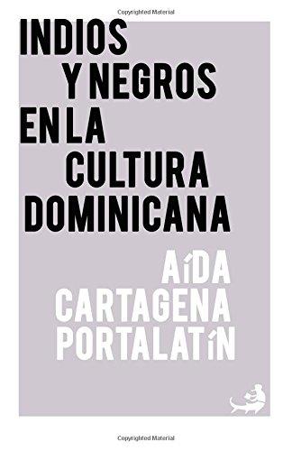Indios y negros en la cultura dominicana: Volume 68 (Biblioteca de las Letras Dominicanas)