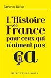 histoire de France pour ceux qui n'aiment pas ça (L')   Dufour, Catherine (1966-....). Auteur