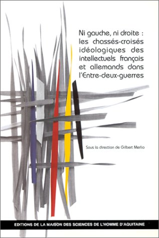 Ni gauche ni droite : les chassés-croisés idéologiques des intellectuels français et allemands dans l'Entre-deux-guerres