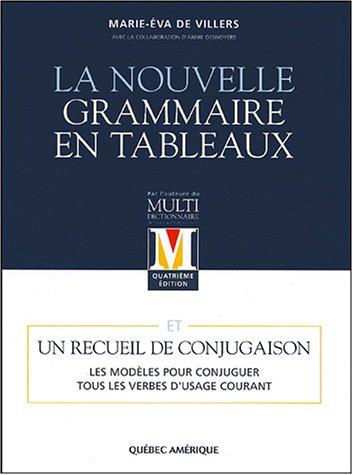 La nouvelle grammaire en tableaux : Et un recueil de conjugaison. Les modèles pour conjuguer tous les verbes d'usage courant. par Marie-Eva de Villers