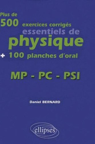 Plus de 500 exercices corrigés essentiels de physique + 100 planches d'oral : MP-PC-PSI