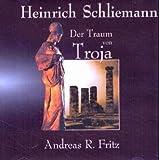 Heinrich Schliemann - Der Traum von Troja