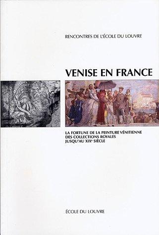 Venise en France La fortune de la peinture vénitienne. Des collections royales juqu'au XIXe siècle