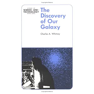 Discovery of Our Galaxy (History of Science and Technology Reprint Series)