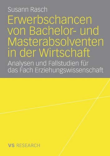 Erwerbschancen von Bachelor- und Master-Absolventen in der Wirtschaft: Analysen und Fallstudien für das Fach Erziehungswissenschaft