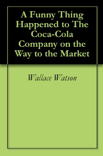 a-funny-thing-happened-to-the-coca-cola-company-on-the-way-to-the-market-english-edition