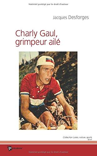 Charly Gaul, grimpeur ailé par Jacques Desforges