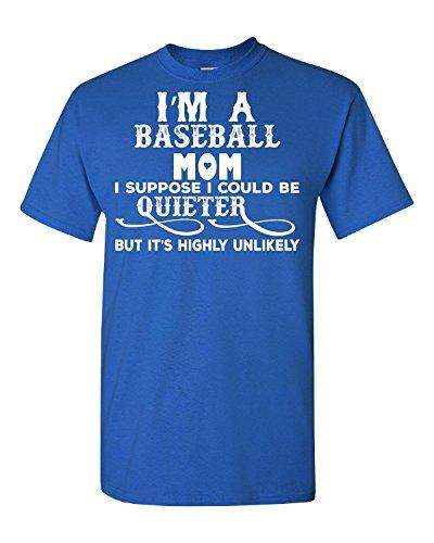 Elagos I'm A Baseball Mom I Suppose I Could Be Quieter - Adult Shirt Large