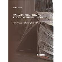 Sozialdisziplinierung in der Industrialisierung: Fabrikordnungen aus Nürnberg, Fürth und Augsburg