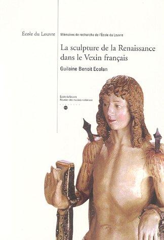 La sculpture de la Renaissance dans le Vexin français