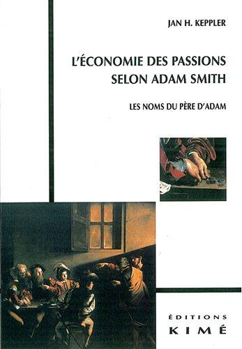 L'économie des passions selon Adam Smith : Les noms du père d'Adam par Jan Horst Keppler