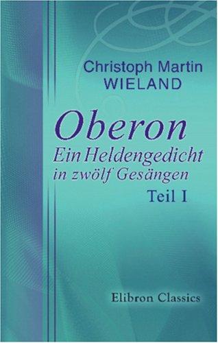 Oberon: Ein Heldengedicht in zwölf Gesängen: Teil I