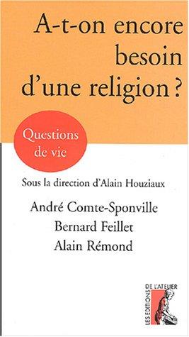 A-t-on encore besoin d'une religion ? par André Comte-Sponville, Bernard Feillet, Alain Rémond