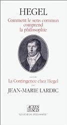 Comment le sens commun comprend la philosophie suivi de La contingence chez Hegel
