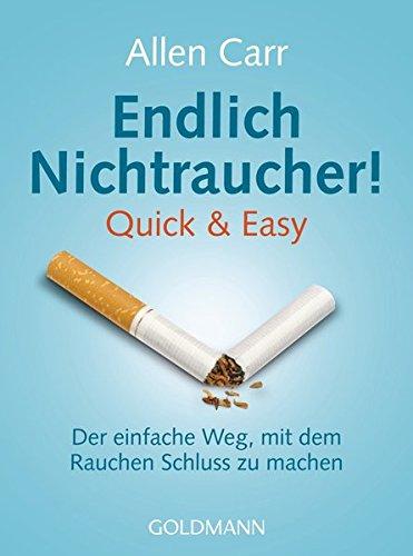 Endlich Nichtraucher! Quick & Easy: Der einfache Weg, mit dem Rauchen Schluss zu (Machen Zu Einfach)