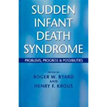 Sudden Infant Death Syndrome: Problems, Progress and Possibilities