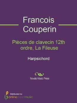 Pièces de clavecin 12th ordre, La Fileuse - Harpsichord par [Francois Couperin]