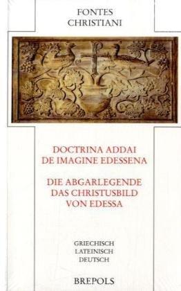 Doctrina Addai - Die Abgarlegende: Das Christusbild von Edessa FC 45 (Latein-buch Der Gebete)