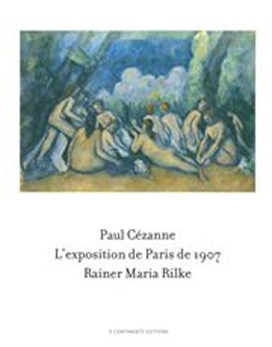 Paul Cézanne. L'exposition de Paris de 1907 visitée, admirée et décrite par Rainer Maria Rilke
