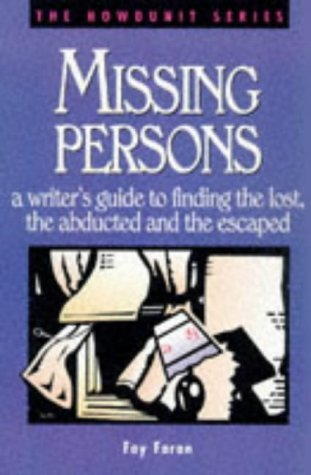 Missing Persons: A Writer's Guide to Finding the Lost, the Abducted and the Escaped (Howdunit Writing) by Fay Faron (2005-10-05)