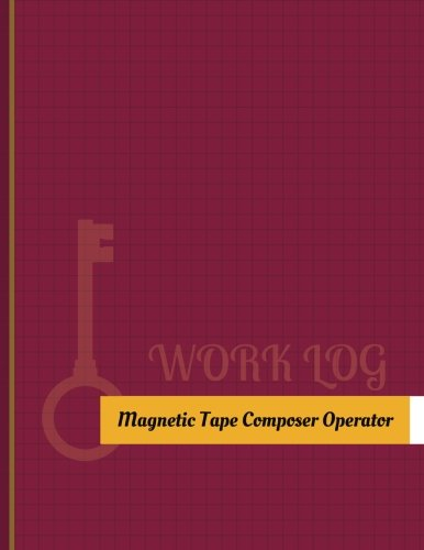 Magnetic Tape Composer Operator Work Log: Work Journal, Work Diary, Log - 131 pages, 8.5 x 11 inches (Key Work Logs/Work Log)