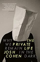 The Private Life: Why We Remain in the Dark
